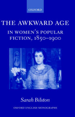Awkward Age in Women's Popular Fiction, 1850-1900 by Sarah Bilston