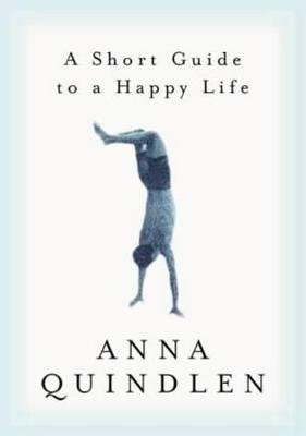 Short Guide to a Happy Life by Anna Quindlen