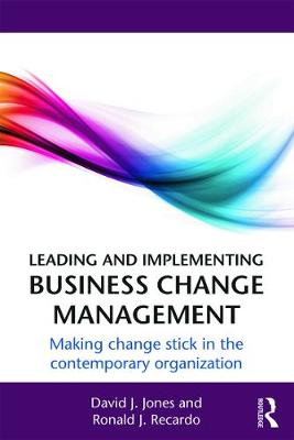 Leading and Implementing Business Change Management by David J. Jones