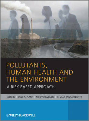 Pollutants, Human Health and the Environment: A Risk Based Approach by Jane Plant