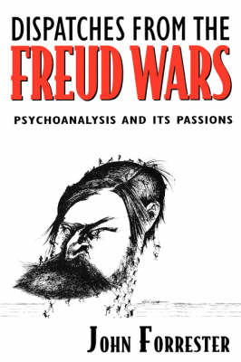 Dispatches from the Freud Wars by John Forrester