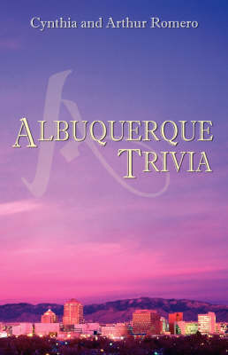 Albuquerque Trivia by Arthur Romero