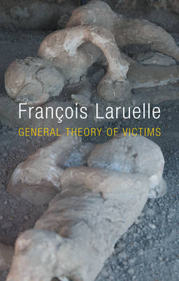 General Theory of Victims by Francois Laruelle