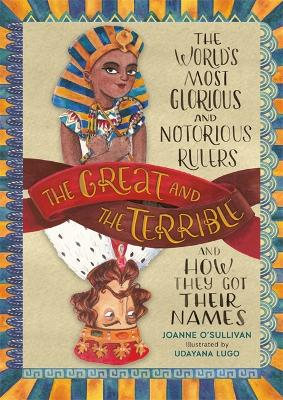 The Great and the Terrible: The World's Most Glorious and Notorious Rulers and How They Got Their Names by Joanne O'Sullivan