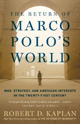 The Return of Marco Polo's World: War, Strategy, and American Interests in the Twenty-first Century by Robert D. Kaplan