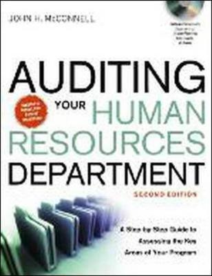 Auditing Your Human Resources Department: A Step-by-Step Guide to Assessing the Key Areas of Your Program by John McConnell