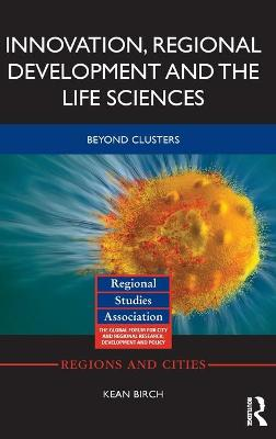 Innovation, Regional Development and the Life Sciences: Beyond clusters book