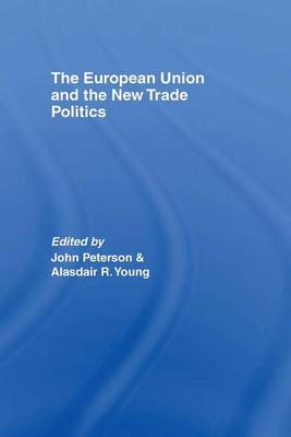 The European Union and the New Trade Politics by John Peterson