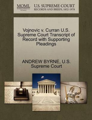 Vojnovic V. Curran U.S. Supreme Court Transcript of Record with Supporting Pleadings by Fr Andrew Byrne