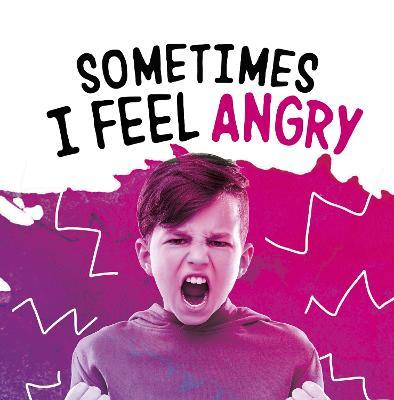 Sometimes I Feel Angry by Jaclyn Jaycox