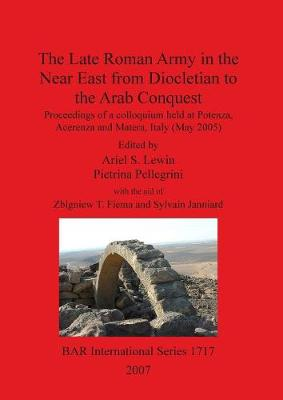 Late Roman Army in the Near East from Diocletian to the Arab Conquest by Ariel Lewin