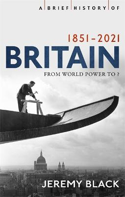 A Brief History of Britain 1851-2021: From World Power to ? book