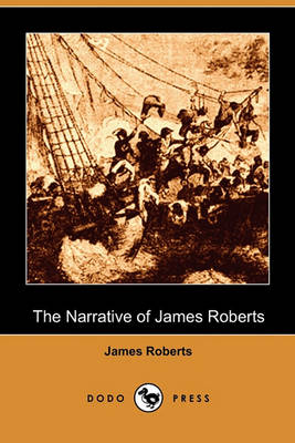 The Narrative of James Roberts (Dodo Press) by James Roberts