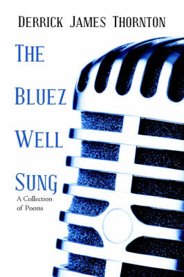 The Bluez Well Sung by Derrick James Thornton