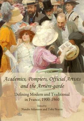 Academics, Pompiers, Official Artists and the Arriere-Garde by Natalie Adamson