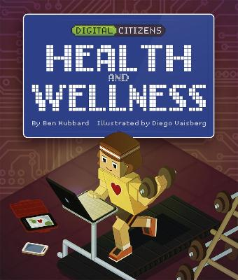 Digital Citizens: My Health and Wellness by Ben Hubbard
