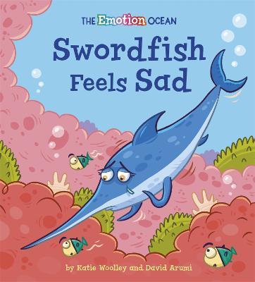 The Emotion Ocean: Swordfish Feels Sad book