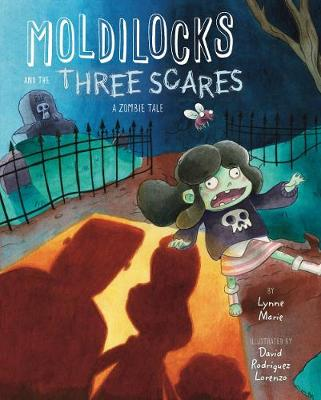 Moldilocks and the Three Scares: A Zombie Tale by Lynne Marie