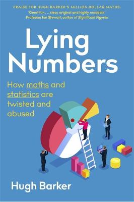 Lying Numbers: How Maths and Statistics Are Twisted and Abused book