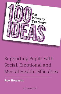 100 Ideas for Primary Teachers: Supporting Pupils with Social, Emotional and Mental Health Difficulties book