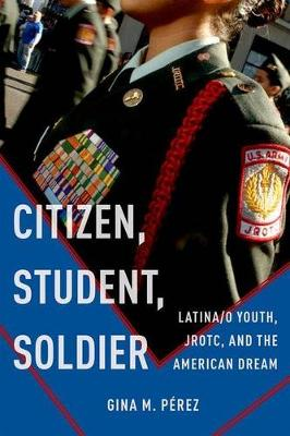 Citizen, Student, Soldier by Gina M. Perez