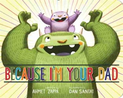 Because I'm Your Dad by Ahmet Zappa