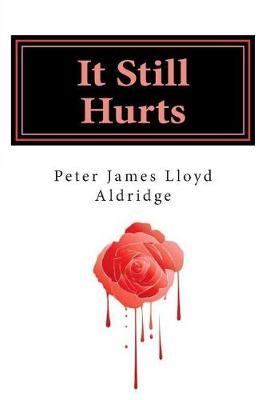 It Still Hurts by MR Peter James Lloyd Aldridge