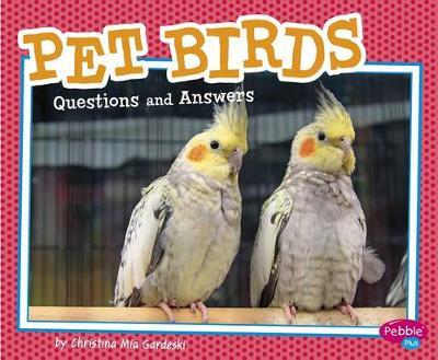 Pet Birds: Questions and Answers by Christina MIA Gardeski