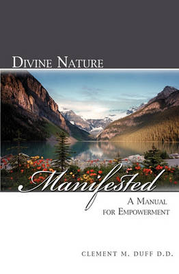 Divine Nature Manifested by Clement M Duff