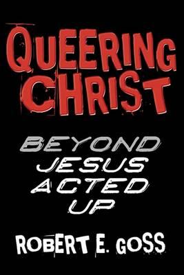 Queering Christ by Robert E Goss