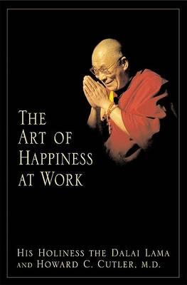 The Art of Happiness at Work by Dalai Lama XIV