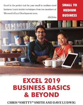 Excel 2019 - Business Basics & Beyond by Chris Smitty Smith