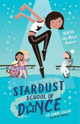 Stardust School of Dance: Bertie the Ninja Dancer by Zanni Louise