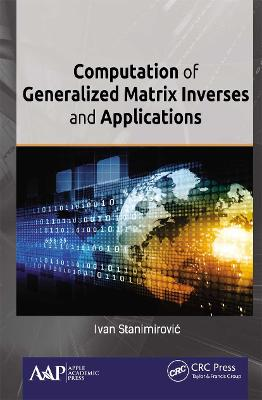 Computation of Generalized Matrix Inverses and Applications by Ivan Stanimirovic