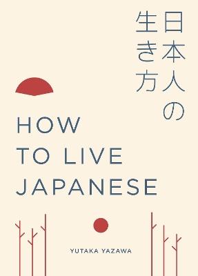How to Live Japanese by Yutaka Yazawa