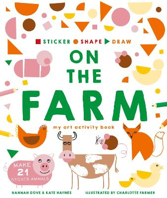 Sticker, Shape, Draw: On the Farm: My Art Activity Book book