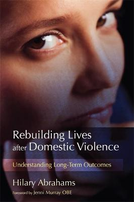 Rebuilding Lives after Domestic Violence by Hilary Abrahams