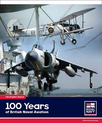 100 Years of British Naval Aviation by Christopher Shores