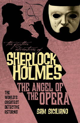 The The Further Adventures of Sherlock Holmes The Angel of the Opera Angel of the Opera by Sam Siciliano