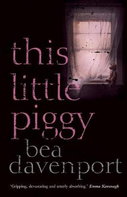 This Little Piggy: A gripping, page-turning crime thriller by Bea Davenport