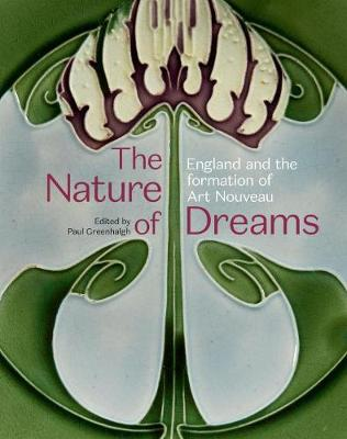 The Nature of Dreams: England and the Formation of Art Nouveau by Paul Greenhalgh