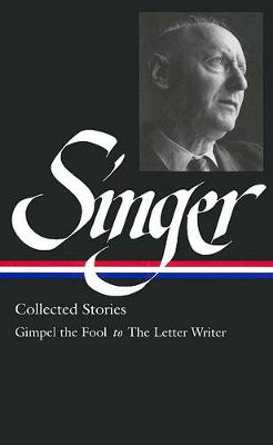 Isaac Bashevis Singer: Collected Stories Vol. 1 (LOA #149) by Isaac Bashevis Singer