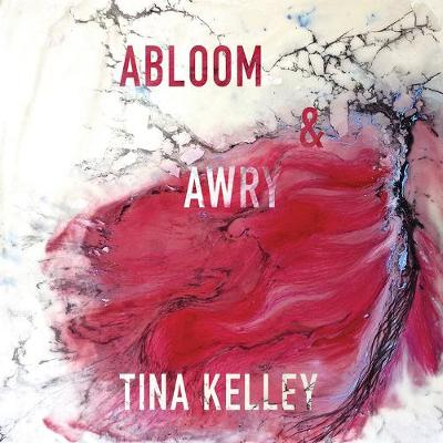 Abloom & Awry by Tina Kelley