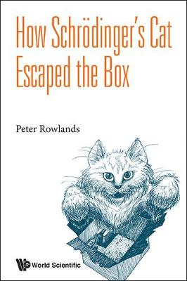 How Schrodinger's Cat Escaped The Box by Peter Rowlands