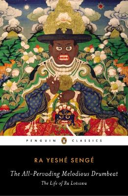 The All-Pervading Melodious Drumbeat: The Life of Ra Lotsawa by Ra Yeshe Senge