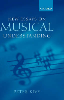 New Essays on Musical Understanding by Peter Kivy