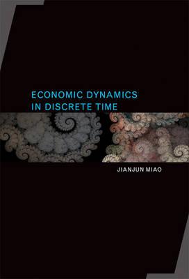 Economic Dynamics in Discrete Time by Jianjun Miao