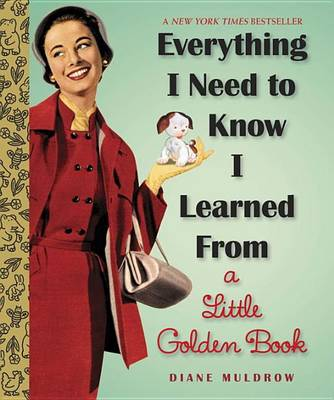 Everything I Need to Know I Learned from a Little Golden Book book
