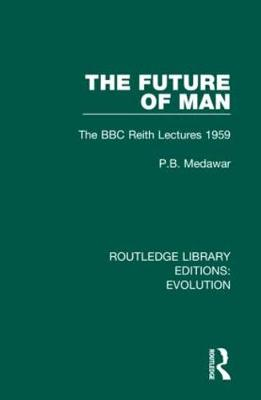 The Future of Man: The BBC Reith Lectures 1959 by P.B. Medawar