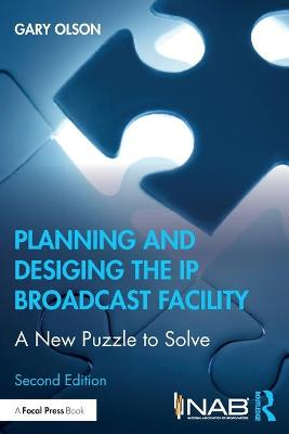 Planning and Designing the IP Broadcast Facility: A New Puzzle to Solve by Gary Olson
